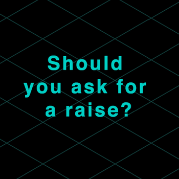 Should you ask for a raise?